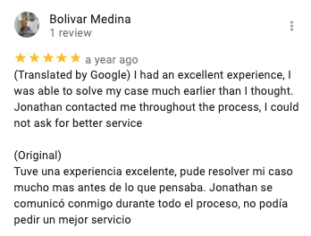 Bolivar Medina 1 review   a year ago (Translated by Google) I had an excellent experience, I was able to solve my case much earlier than I thought. Jonathan contacted me throughout the process, I could not ask for better service  (Original) Tuve una experiencia excelente, pude resolver mi caso mucho mas antes de lo que pensaba. Jonathan se comunicó conmigo durante todo el proceso, no podía pedir un mejor servicio