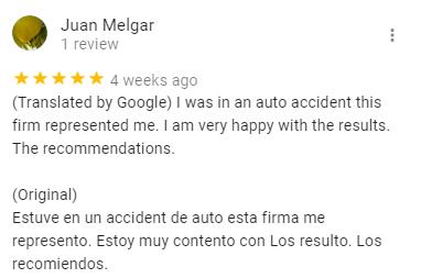 Juan Melgar 1 review   4 weeks ago (Translated by Google) I was in an auto accident this firm represented me. I am very happy with the results. The recommendations.  (Original) Estuve en un accident de auto esta firma me represento. Estoy muy contento con Los resulto. Los recomiendos.